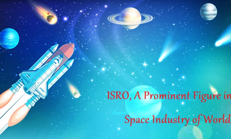 ISRO, A Prominent Figure in the Space Industry of World